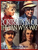 Portraits in Oil the Van Wyk Way, Helen Van Wyk, 0929552202