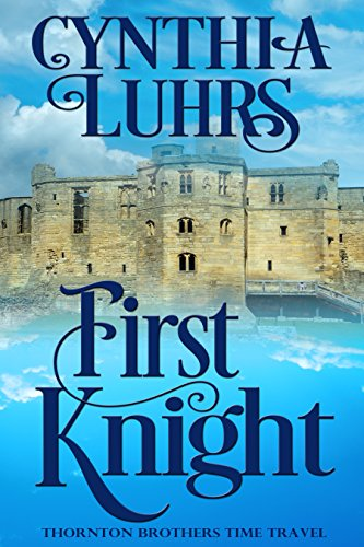 First Knight: Thornton Brothers Time Travel (A Thornton Brothers Time Travel Romance Book (Wedding Knight)