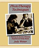 Phototherapy Techniques: Exploring the Secrets of Personal Snapshots and Family Albums (2nd Edition)