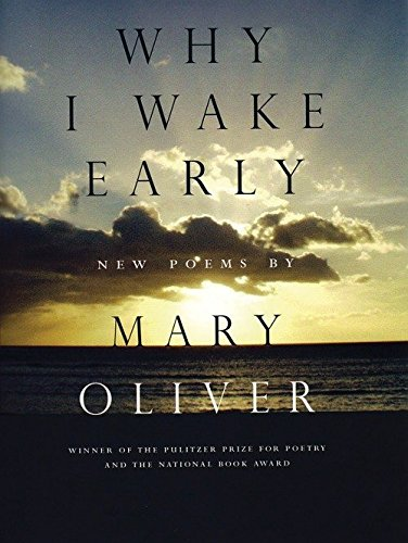 Why I Wake Early: New Poems (Best Good Morning Poems For Her)