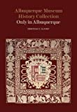Albuquerque Museum History Collection: Only in Albuquerque (Albuquerque Museum Collection Series)