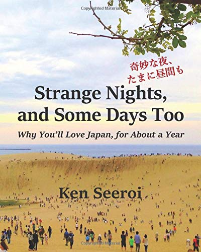 Amazon Com Strange Nights And Some Days Too Why You Ll Love Japan For About A Year 9781735174600 Seeroi Ken Books
