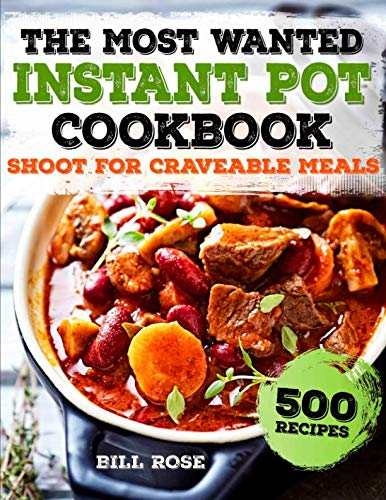 The Most Wanted Instant Pot Cookbook: Shoot For Craveable Meals | 500 Recipes