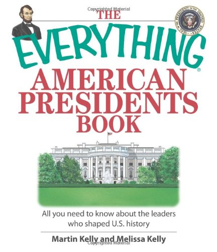 Read Online The Everything American Presidents Book: All You Need to Know About the Leaders Who Shaped U.S. History PDF