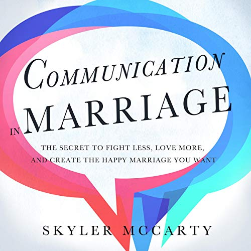 Pdf Self-Help Communication in Marriage: The Secret to Fight Less, Love More, and Create the Happy Marriage You Want