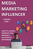 Media Marketing Influencers in Instagram: How to launch, promote and manage a successful Instagram profile