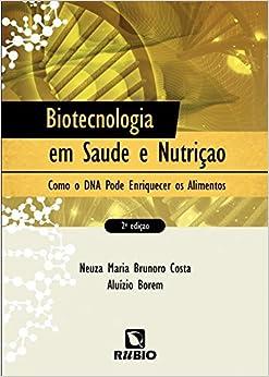 Book Biotecnologia em Saude e Nutricao: Como o Dna Pode Enriquecer os Alimentos