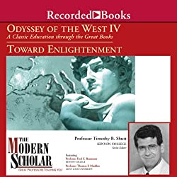 The Modern Scholar: Odyssey of the West IV: A Classic Education through the Great Books: Towards Enlightenment