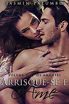 Arrisque-se e Ame (Os Amantes Livro 2) por [Palumbo, Jasmin]