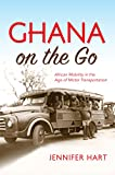 "Jennifer Hart, ""Ghana on the Go: African Mobility in the Age of Motor Transportation"" (Indiana UP, 2016)"