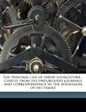 The Personal Life of David Livingstone Chiefly from His Unpublished Journals and Correspondence in the Possession of His Family, William Garden Blaikie, 1178210510