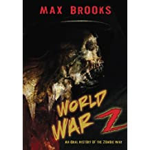 World War Z;An Oral History of the Zombie Wars;An Oral History of the Zombie Wars