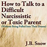 How to Talk to a Difficult, Narcissistic, or Toxic Parent (Without Being Pulled into Their Drama): Transcend Mediocrity, Book 75