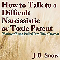 How to Talk to a Difficult, Narcissistic, or Toxic Parent (Without Being Pulled into Their Drama)