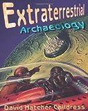 Extraterrestrial Archaeology, David Hatcher Childress, 0932813771