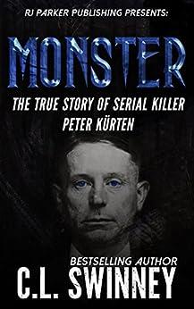 Monster: The True Story of Serial Killer Peter Kurten (Detectives True Crime Cases Book 6) by [Swinney, C.L., Parker, RJ]