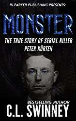 Monster: True Story of Serial Killer Peter Kurten (Homicide True Crime Cases Book 6)
