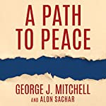 A Path to Peace: A Brief History of Israeli-Palestinian Negotiations and a Way Forward in the Middle East | George Mitchell,Alon Sachar