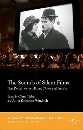 The Sounds of Silent Films: New Perspectives on History, Theory and Practice (Palgrave Studies in Audio-Visual Culture) by Palgrave Macmillan