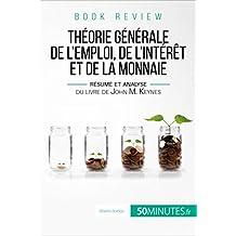La théorie générale de l'emploi, de l'intérêt et de la monnaie de John M. Keynes (analyse de livre): Une approche sociale et révolutionnaire pour atteindre ... emploi (Book Review t. 13) (French Edition)