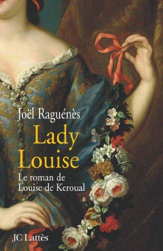 Lady Louise Le Roman De Louise De Keroual Maitresse Du