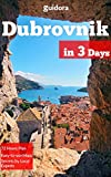 Dubrovnik in 3 Days (Travel Guide 2017) - A 72 Hours Perfect Plan with the Best Things to Do in Dubrovnik: Where to Stay,Eat,Go Out. What to Do,See,Visit.Best Day Tours to Elafiti,Montenegro,Lokrum.