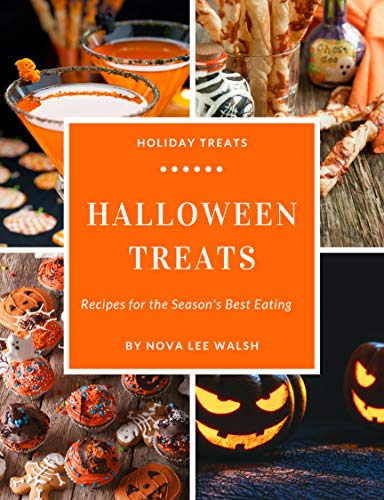 Halloween Treats: Fun and Delicious Recipes For Halloween Parties, Dinners, Kids' Treats, and More (Holiday Treats Book 1) -