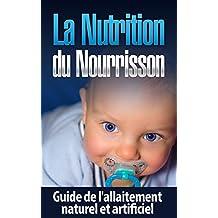 La Nutrition du Nourrisson: Guide de l'allaitement naturel et artificiel (Mon enfant ne mange pas, nutrition enfant, alimentation enfants) (French Edition)