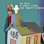 Do Unto: A Short Story and Twenty Others   Thomas Leverett