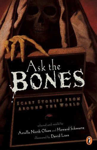 Ask the Bones: Scary Stories from Around the -
