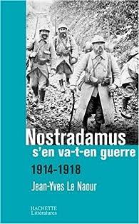 Nostradamus s'en va-t-en guerre : 1914-1918 par Jean-Yves Le Naour
