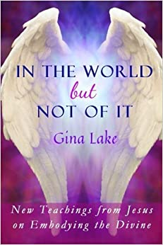 Book In the World but Not of It: New Teachings from Jesus on Embodying the Divine by Gina Lake (2016-04-10)