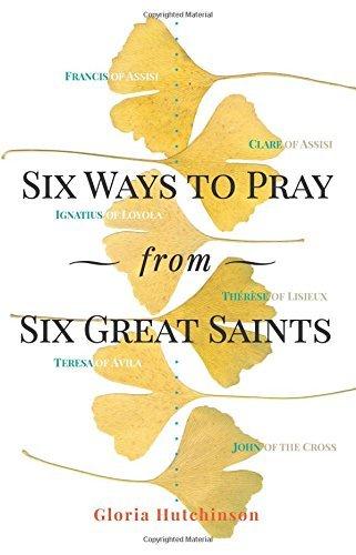 Download Six Ways to Pray from Six Great Saints pdf epub