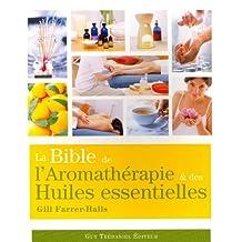 BIBLE DE L'AROMATHÉRAPIE ET DES HUILES ESSENTIELLES (LA) N.É.