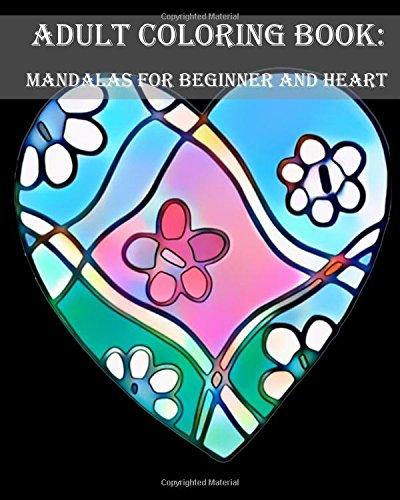 Adult Coloring Book: Mandalas for beginner and Heart: mandala coloring book for,kids adults spiral bound,seniors girls set kit ,secret jungle animals,relaxation halloween (Volume 2)