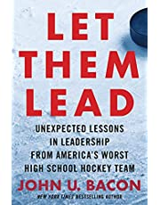 Let Them Lead: Unexpected Lessons in Leadership from America's Worst High School Hockey Team