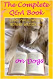 The Complete Q & A Book on Dogs (Illustrated dog ebook)