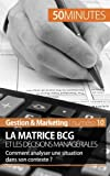 La matrice Bcg et les décisions managériales: Comment analyser une situation dans son contexte ?