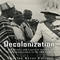 Decolonization: The History and Legacy of the End of Western Imperialism in the 20th Century Audiobook by  Charles River Editors Narrated by Jim D Johnston