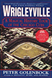 Wrigleyville: A Magical History Tour of the Chicago Cubs
