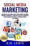 Social Media Marketing: Aprenda las Estrategias Sobre Cómo Utilizar FaceBook, YouTube, Instagram y Twitter Para Crecer su Siguiente, Crear Conciencia de ... Tráfico a su Negocio. (Spanish Edition)