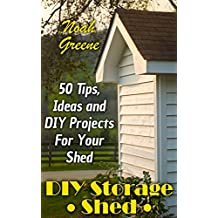 DIY Storage Shed: 50 Tips, Ideas and DIY Projects For Your Shed