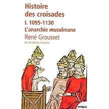 Histoire des croisades - Tome I - N°151: 1095-1130 - L'anarchie musulmane