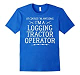 Mens Logging Tractor Operator Work T-Shirt - Of Course I'm Awesom XL Royal Blue