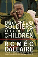 They Fight Like Soldiers, They Die Like Children: The Global Quest to Eradicate the Use of Child Soldiers Kindle Edition