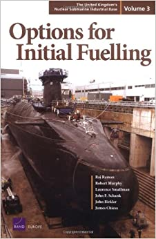 Options for Initial Fuelling: The United Kingdom's Nuclear Submarine Industrial Base (Vol. 3)