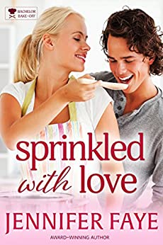 Sprinkled with Love (The Bachelor Bake-Off Book 3) by [Faye, Jennifer]