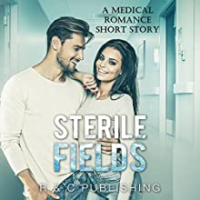 Sterile Fields: A Medical Romance Short Story Audiobook by R and C Publishing Narrated by Skylar Lace