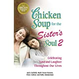 Chicken Soup for the Sister's Soul 2: Celebrating Love and Laughter Throughout Our Lives