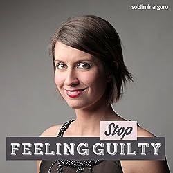 Stop Feeling Guilty